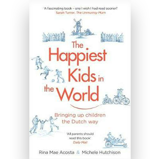 The Happiest Kids in the World: How Dutch Parents Help Their Kids & Themselves by Doing Less