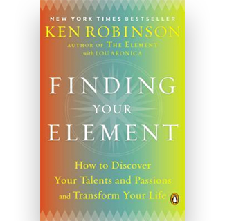 Finding Your Element : How to Discover Your Talents and Passions and Transform Your Life