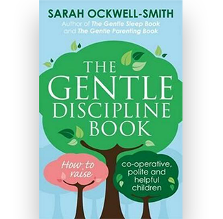 The Gentle Discipline Book : How to raise co-operative, polite and helpful children